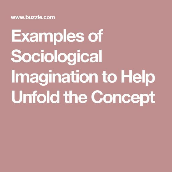 Examples of Sociological Imagination to Help Unfold the Concept