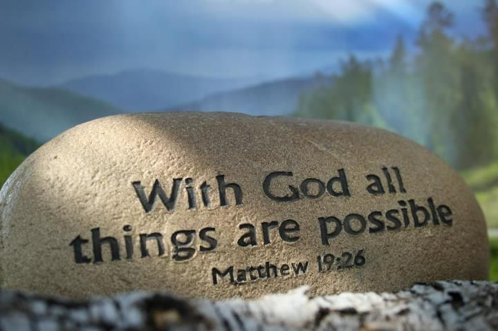 "Matthew 19:26 But Jesus looked at them and said to them, "" With men this is impossible, but with God all things are possible."""