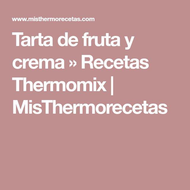 Tarta de fruta y crema » Recetas Thermomix | MisThermorecetas