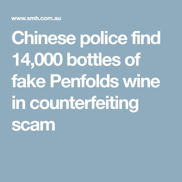 Chinese police find 14,000 bottles of fake Penfolds wine in counterfeiting scam