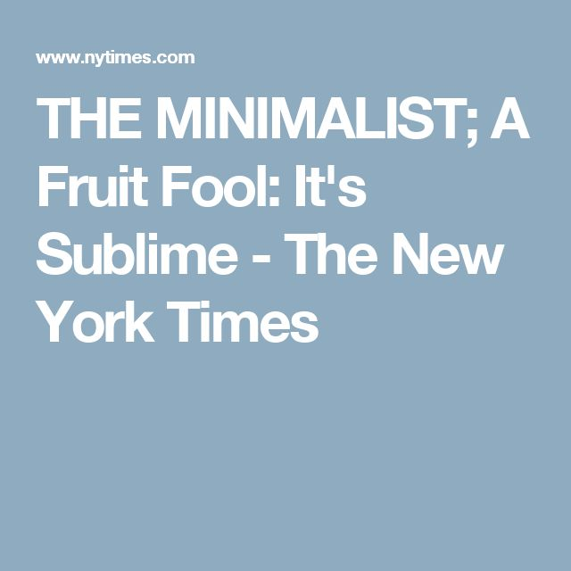THE MINIMALIST; A Fruit Fool: It's Sublime - The New York Times
