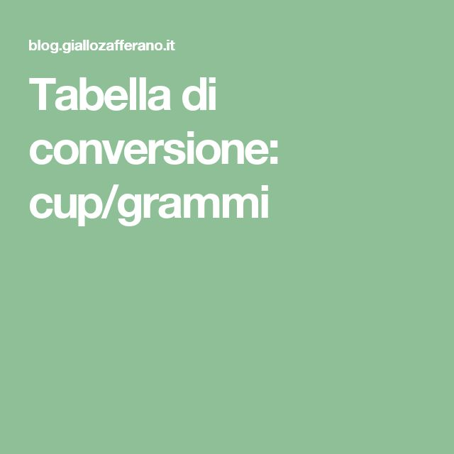 Tabella di conversione: cup/grammi
