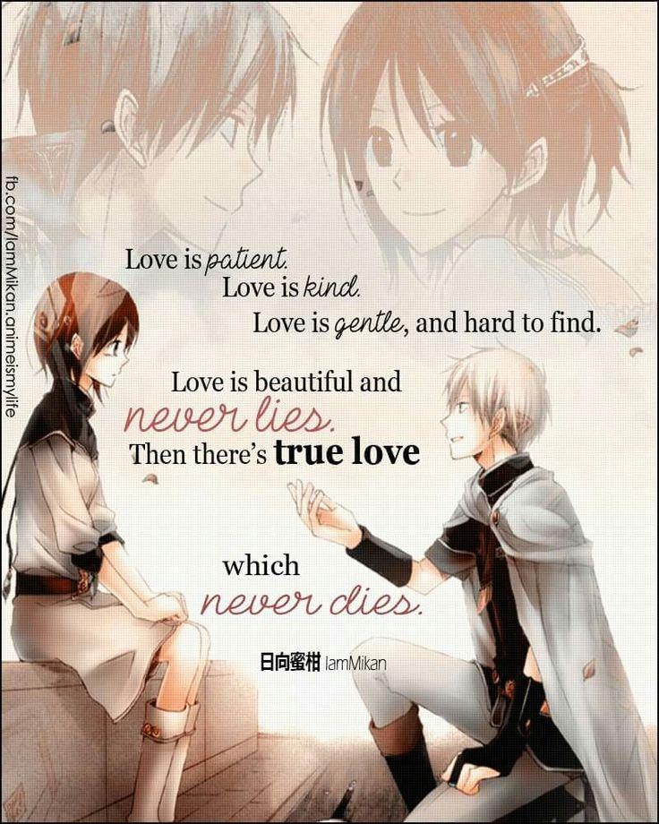 L'amour est patient. L'amour est aimable. L'amour est doux, et difficile à trouver. L'amour est beau et ne ment jamais. A ce moment là c'est du vrai amour qui ne meurt jamais. -Citation