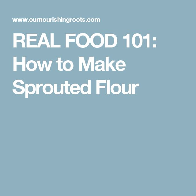 REAL FOOD 101: How to Make Sprouted Flour