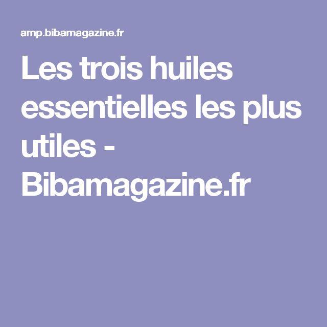 Les trois huiles essentielles les plus utiles - Bibamagazine.fr