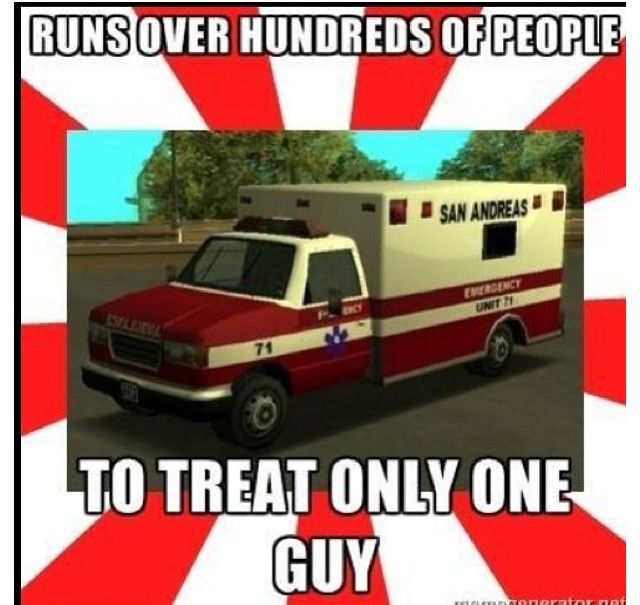 LOL I called the ambulance when I was on the freeway and it hit me trying to save me