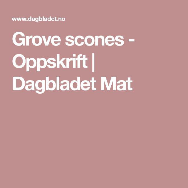 Grove scones - Oppskrift | Dagbladet Mat