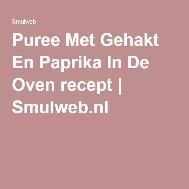 Puree Met Gehakt En Paprika In De Oven recept | Smulweb.nl