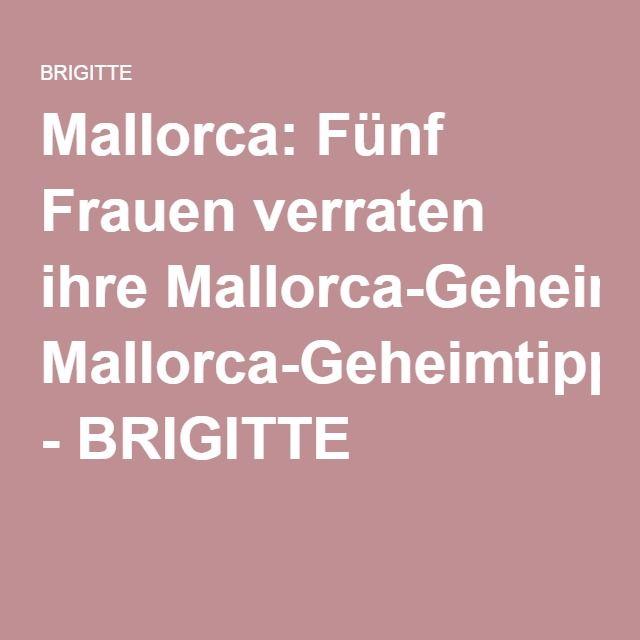 Mallorca: Fünf Frauen verraten ihre Mallorca-Geheimtipps - BRIGITTE