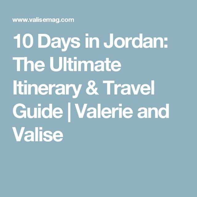 10 Days in Jordan: The Ultimate Itinerary & Travel Guide | Valerie and Valise