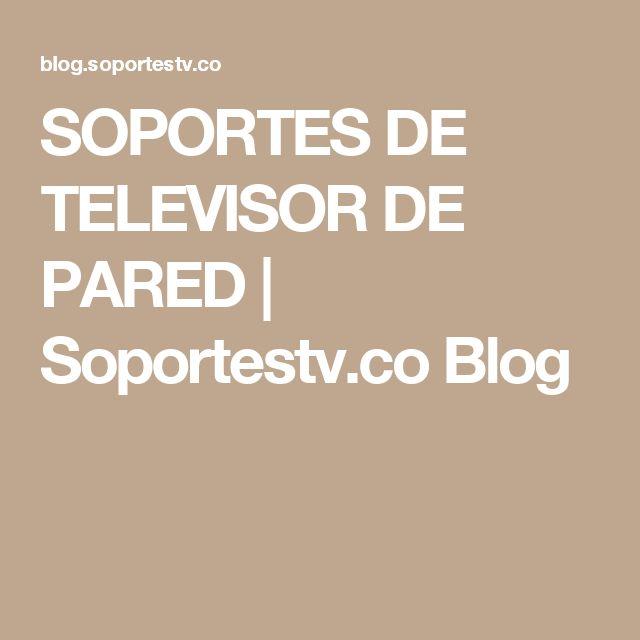 SOPORTES DE TELEVISOR DE PARED | Soportestv.co Blog
