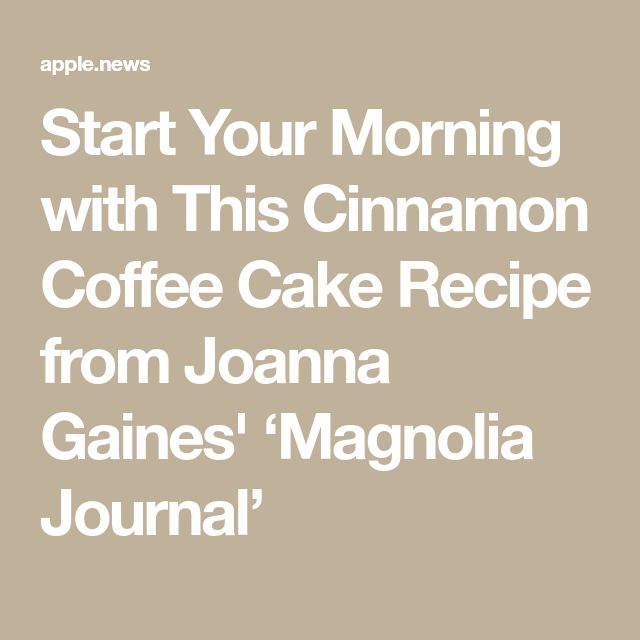 Start Your Morning with This Cinnamon Coffee Cake Recipe from Joanna Gaines' 'Magnolia Journal' — Showbiz Cheat Sheet