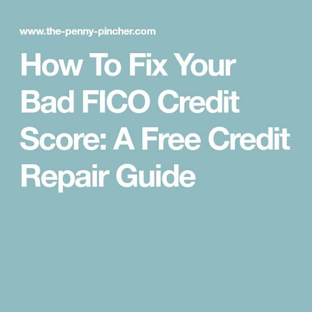 How To Fix Your Bad FICO Credit Score: A Free Credit Repair Guide