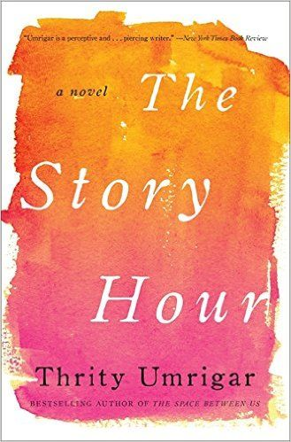 The Story Hour: A Novel: Thrity Umrigar