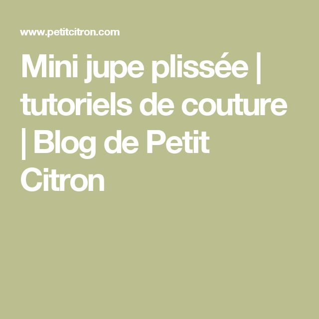 Mini jupe plissée | tutoriels de couture | Blog de Petit Citron