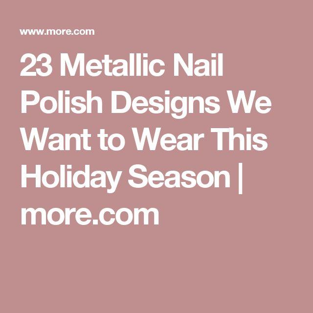 23 Metallic Nail Polish Designs We Want to Wear This Holiday Season | more.com