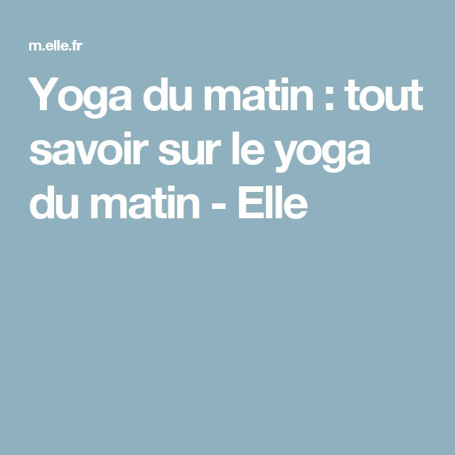 Yoga du matin : tout savoir sur le yoga du matin - Elle