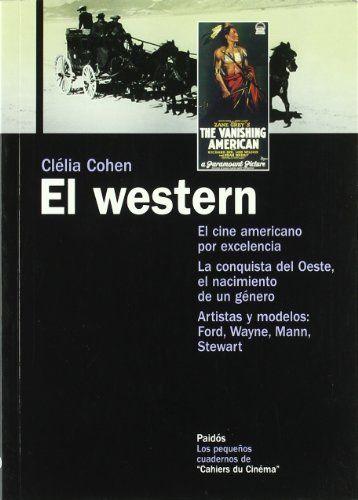De entre todos los géneros creados por Hollywood, el western es sin duda el más original, un destilado esencial de América, de sus personajes y de sus paisajes.