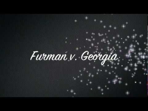 Furman v. Georgia(1972)-Death penalty ruled cruel and unusual punishment