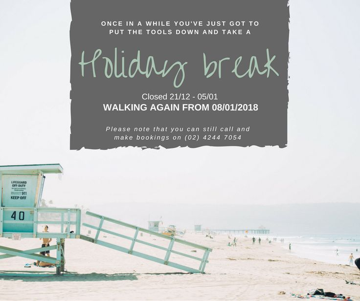 With the holiday season approaching, we are walking our talk and taking some time for self-care, connection and wellness!   We will be closed 21/12 - 05/01 and walking again from 08/01/2018!  Please note that you can still call and make bookings on (02) 4244 7054.