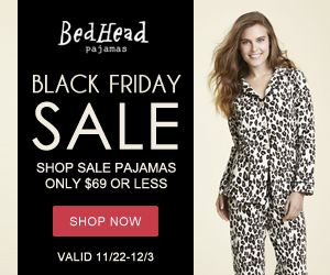 Black Friday Sale - Shop Sale Pajamas discounted to $69 or less at BedHeadPJs.com! (Valid 11/22 @ 12:01AM PST - 12/3 @ 11:59pm PST. Excludes Liberty of London, Silk and Luxe.)