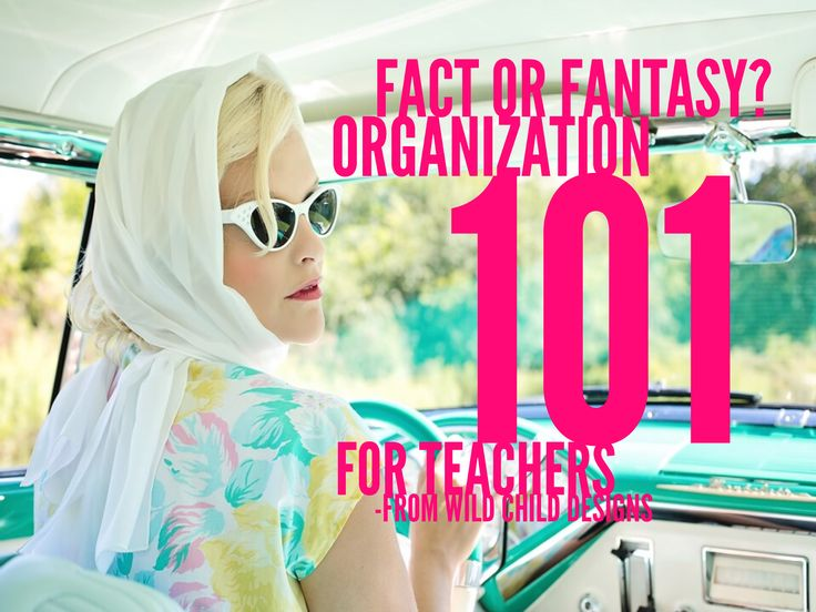 Fact or Fantasy? Organization 101 for Teachers New Year's Resolutions got you down? Check this out for great tips for organizing systems in your classroom.