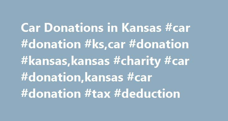 Car Donations in Kansas #car #donation #ks,car #donation #kansas,kansas #charity #car #donation,kansas #car #donation #tax #deduction http://earnings.nef2.com/car-donations-in-kansas-car-donation-kscar-donation-kansaskansas-charity-car-donationkansas-car-donation-tax-deduction/  # Kansas Car Donation Give back to local Kansas communities by donating a car right here in the Sunflower State! When you've got a car, truck, boat, RV, SUV or other vehicle that you're ready to get rid of, giving it…