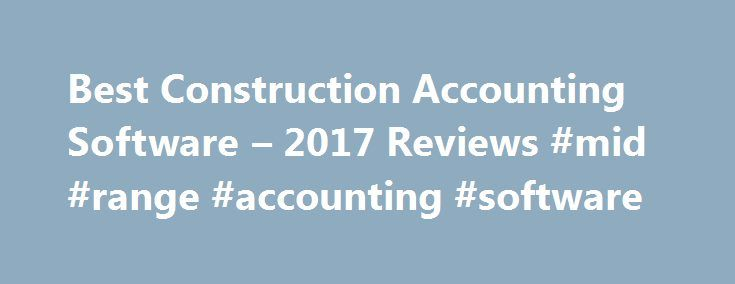 Best Construction Accounting Software – 2017 Reviews #mid #range #accounting #software http://attorney.nef2.com/best-construction-accounting-software-2017-reviews-mid-range-accounting-software/  # Construction Accounting Software Buyer's Guide Construction accounting is unique. Contractors need to track detailed costs by job and manage complex payrolls, among other things. In response to these requirements, roughly 100 applications vendors exist to serve the market. These range from low-end…