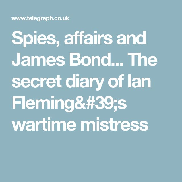 Spies, affairs and James Bond... The secret diary of Ian Fleming's wartime mistress