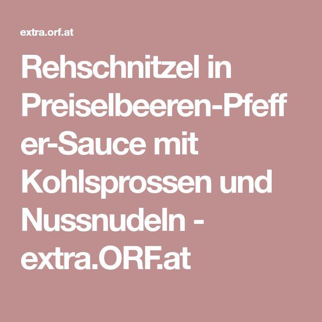 Rehschnitzel in Preiselbeeren-Pfeffer-Sauce mit Kohlsprossen und Nussnudeln - extra.ORF.at