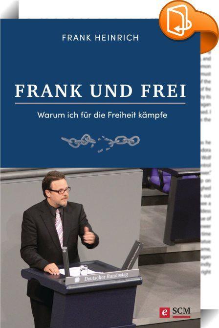 """FRANK UND FREI    :  """"Frank"""" bedeutet """"frei"""" oder """"tapfer"""" - Freiheit ist das Lebensthema von Frank Heinrich. Offen schildert er, wie er von einengenden Prägungen frei wurde und den Mut fand, Neues zu wagen. Was ihm dabei half, waren Lernbereitschaft, Vorbilder und Ermutigung - und vor allem ein fröhliches Gottvertrauen. Sein Anliegen ist es, dass Menschen frei werden - äußerlich und innerlich. Dafür kämpft er auch als Abgeordneter im Bundestag. Ein inspirierendes Buch des bekannten Po..."""
