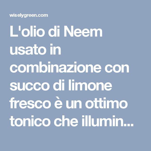 L'olio di Neem usato in combinazione con succo di limone fresco è un ottimo tonico che illumina la pelle e rallenta la comparsa di invecchiamento.