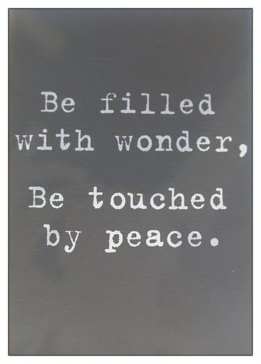 Be filled with wonder, be touched by peace: