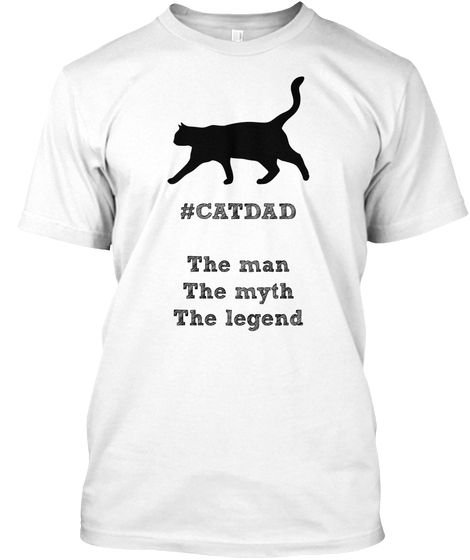 f3c8b0026 Catdad - The Man - The Myth - The Legend White T-Shirt | Wearable ...