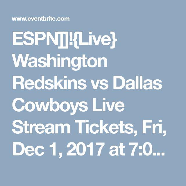 ESPN]]!{Live} Washington Redskins vs Dallas Cowboys Live Stream Tickets, Fri, Dec 1, 2017 at 7:00 PM | Eventbrite