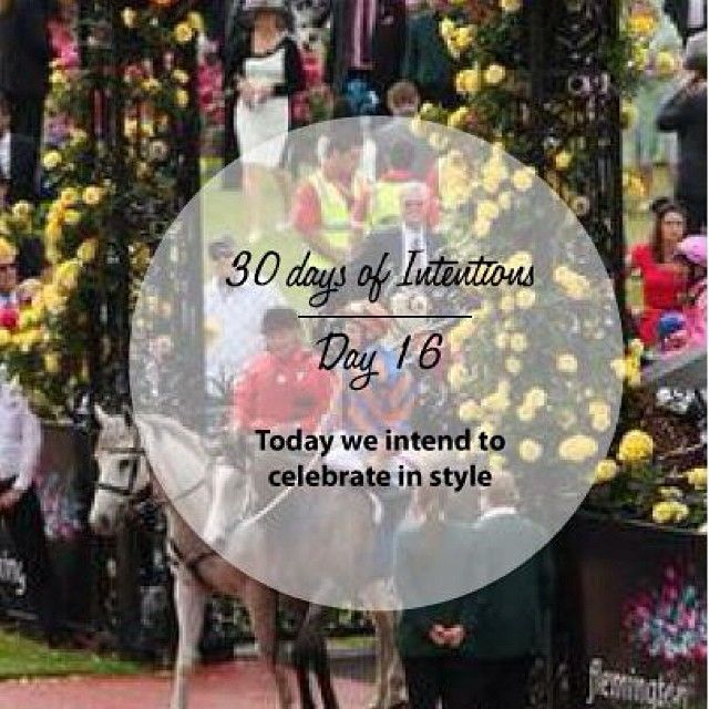 Day 16: 30 days of intentions. Today we intend to to celebrate in style #melbournecup #dailyintention #affirmation #stralastyle