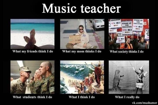Music teacher.. what my friends think i do