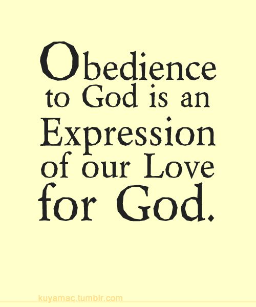 1 John 5:3.   If we really love God, we WANT to show Him our love by obeying Him...by doing the things that please Him and by not doing the things that displease Him. Obedience to God is not a burden if we truly love God.