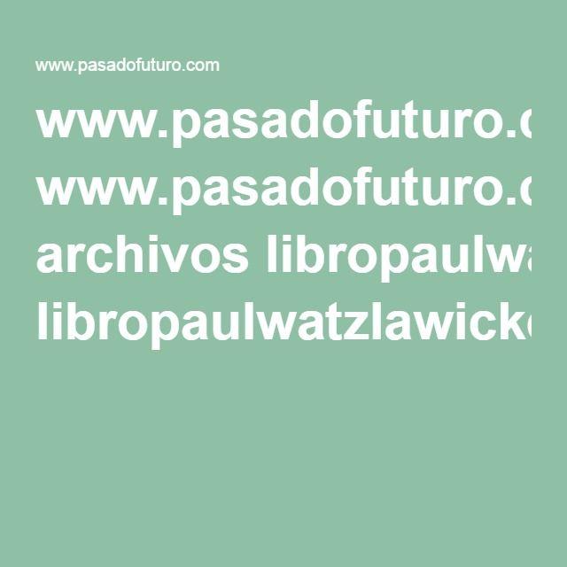 www.pasadofuturo.com archivos libropaulwatzlawickellenguajedelcambio01.pdf