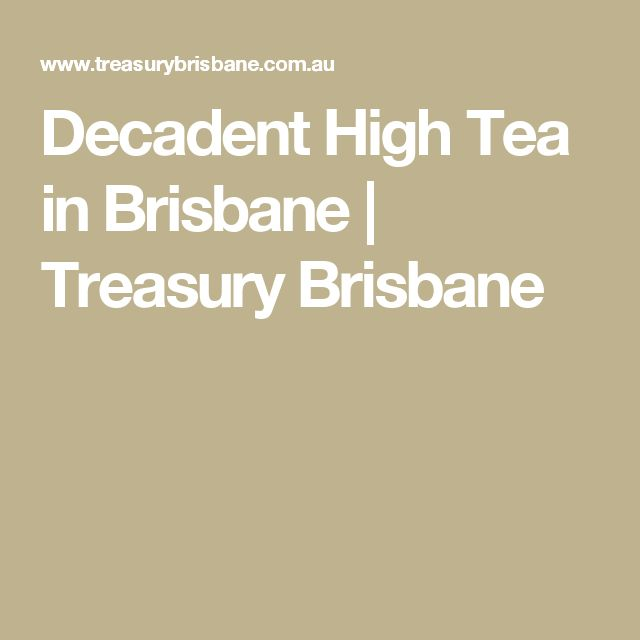 Decadent High Tea in Brisbane   Treasury Brisbane