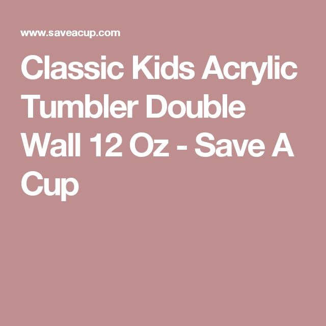 Classic Kids Acrylic Tumbler Double Wall 12 Oz - Save A Cup