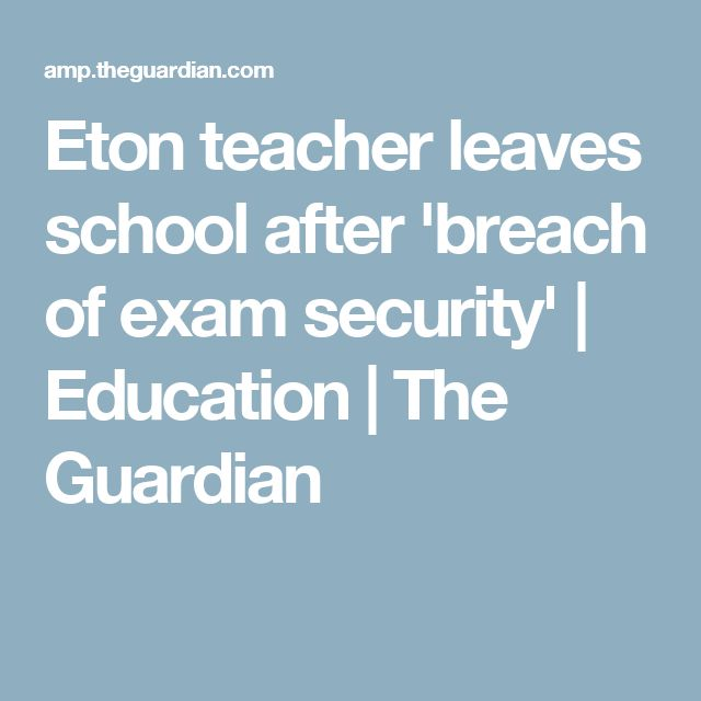 Eton teacher leaves school after 'breach of exam security' | Education | The Guardian