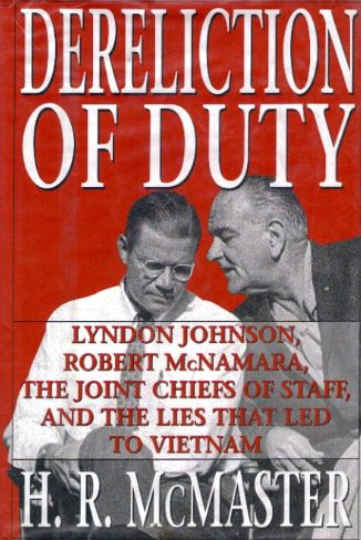 an analysis of the book dereliction of duty Dereliction of duty: lyndon johnson, robert mcnamara, the joint chiefs of staff, and the lies that led to vietnam is a 1997 book written by h r mcmaster, at the time a major in the united states army (he subsequently became national security advisor in 2017 after having risen in rank to lieutenant general.