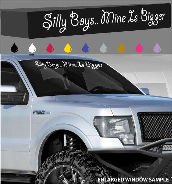 Silly Boys Mine Is Bigger Windshield Decal Banner Lifted
