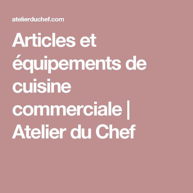 Articles et équipements de cuisine commerciale   Atelier du Chef