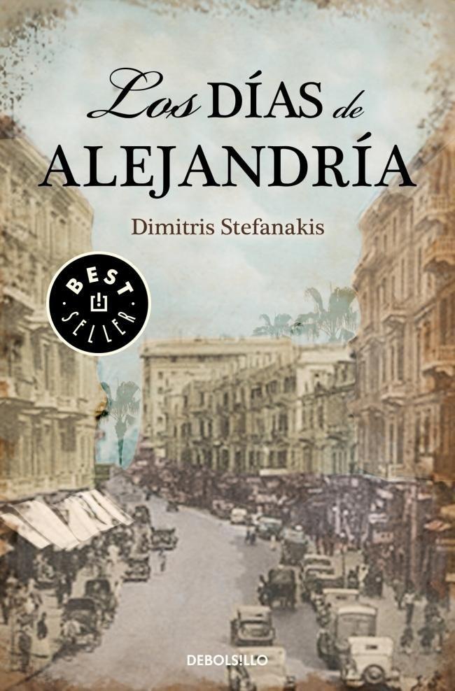 LOS DIAS DE ALEJANDRIA DIMITRIS STEFANAKIS Una fascinante saga familiar ambientada en la Alejandría de principios del siglo XX.