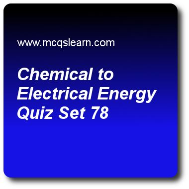 Chemical to Electrical Energy Quizzes: O level chemistry Quiz 78 Questions and Answers - Practice chemistry quizzes based questions and answers to study chemical to electrical energy quiz with answers. Practice MCQs to test learning on chemical to electrical energy, chemical symbols, ordinary level chemistry, valency and chemical formula quizzes. Online chemical to electrical energy worksheets has study guide as duration of bright-bulb can be enhanced, if along with copper, answer key with..