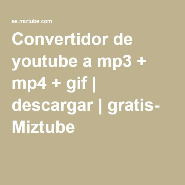 Convertidor de youtube a mp3 + mp4 + gif | descargar | gratis- Miztube