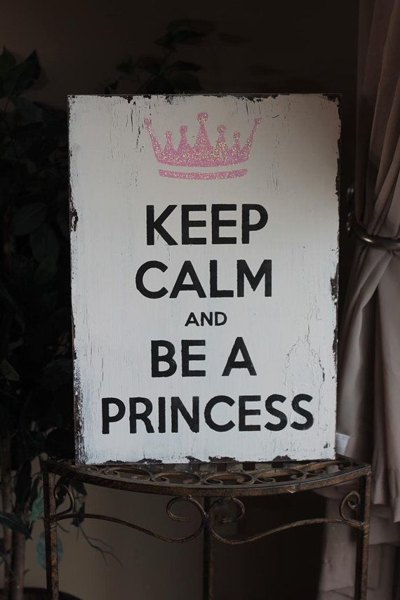 Ok i hate these stupid keep calm signs but this one is ok. Keep Calm and Be A Princess