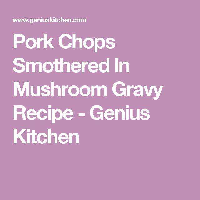Pork Chops Smothered In Mushroom Gravy Recipe - Genius Kitchen